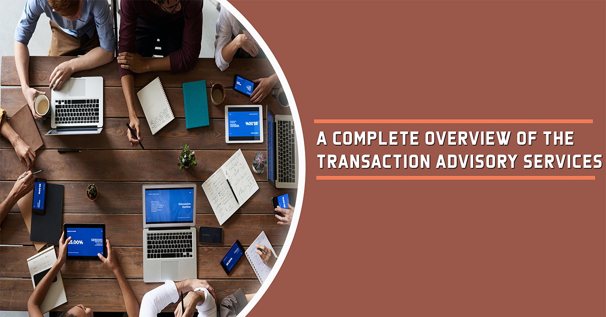 A Complete Overview Of The Transaction Advisory Services