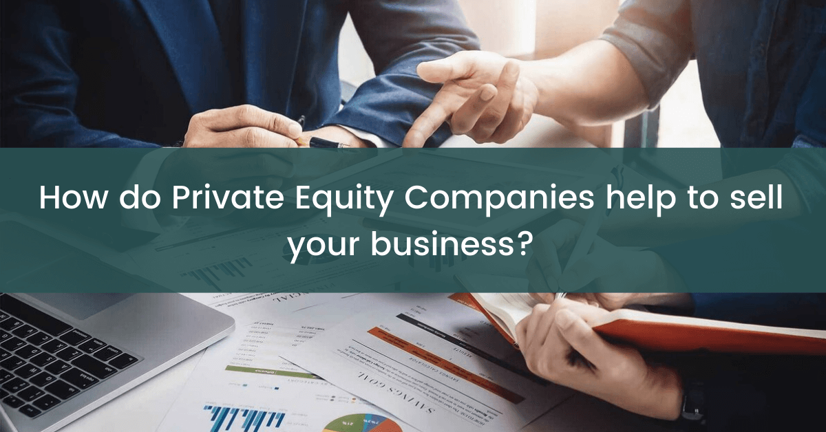 How do Private Equity Companies Help To Sell Your Business?