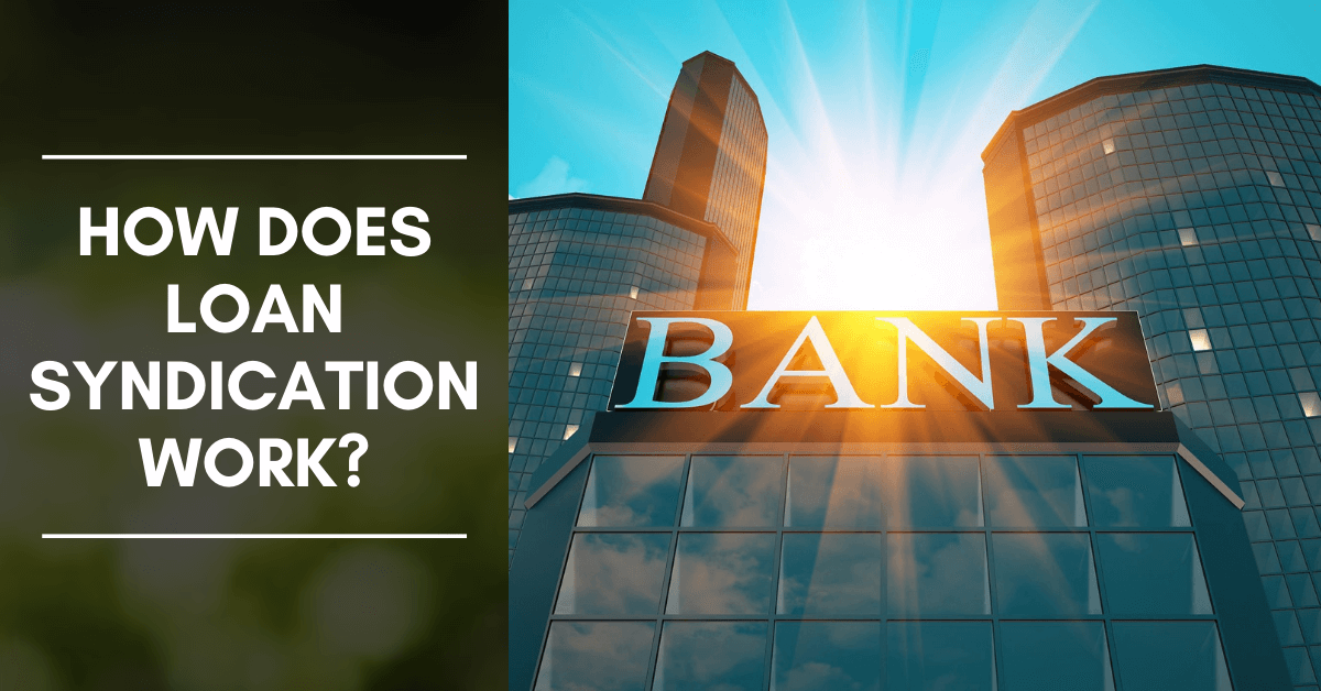 How Does Loan Syndication Work?