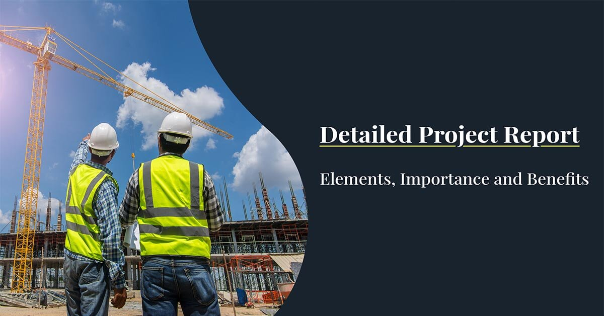 Detailed Project Report – Elements, Importance and Benefits