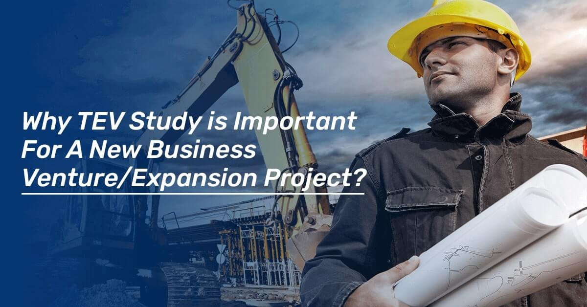 Why TEV Study Is Important For A New Business Venture/Expansion Project?