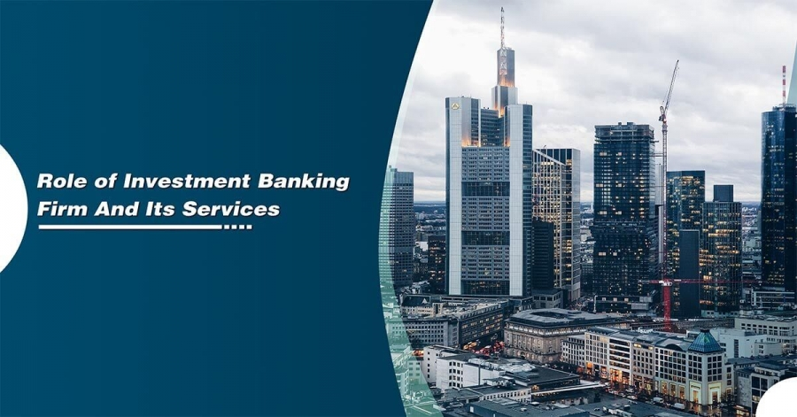 Role of Investment Banking Firm And Its Services