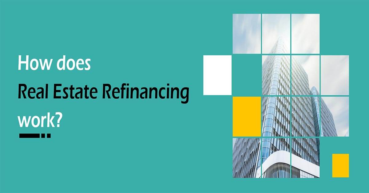 How does Real Estate Refinancing work?