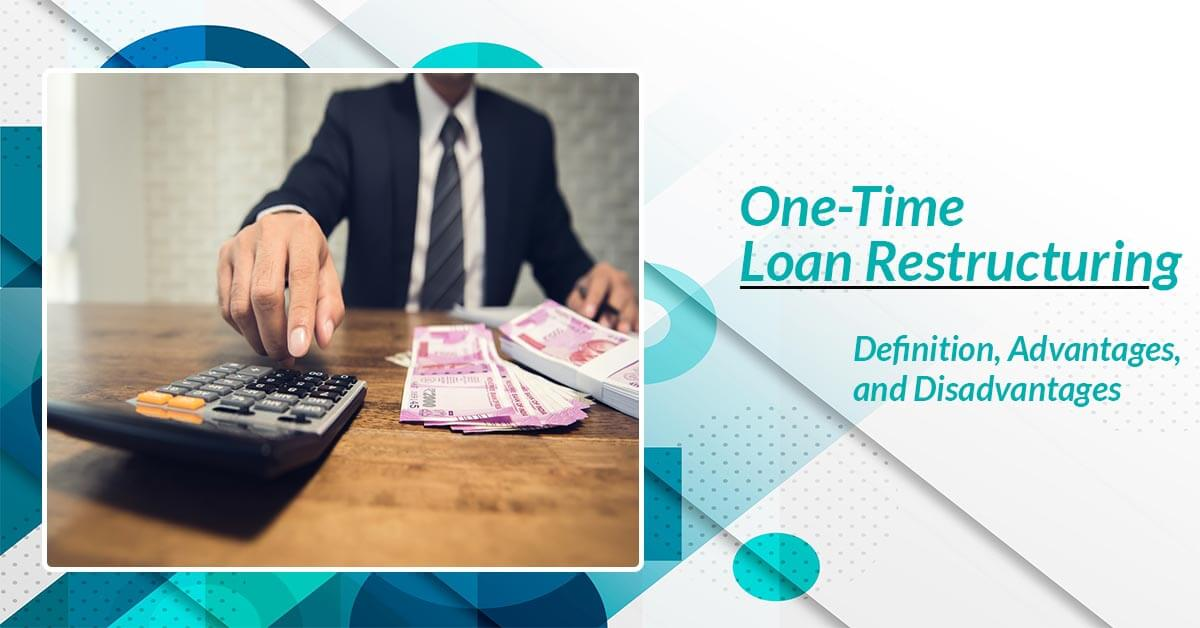One-Time Loan Restructuring – Definition, Advantages, and Disadvantages