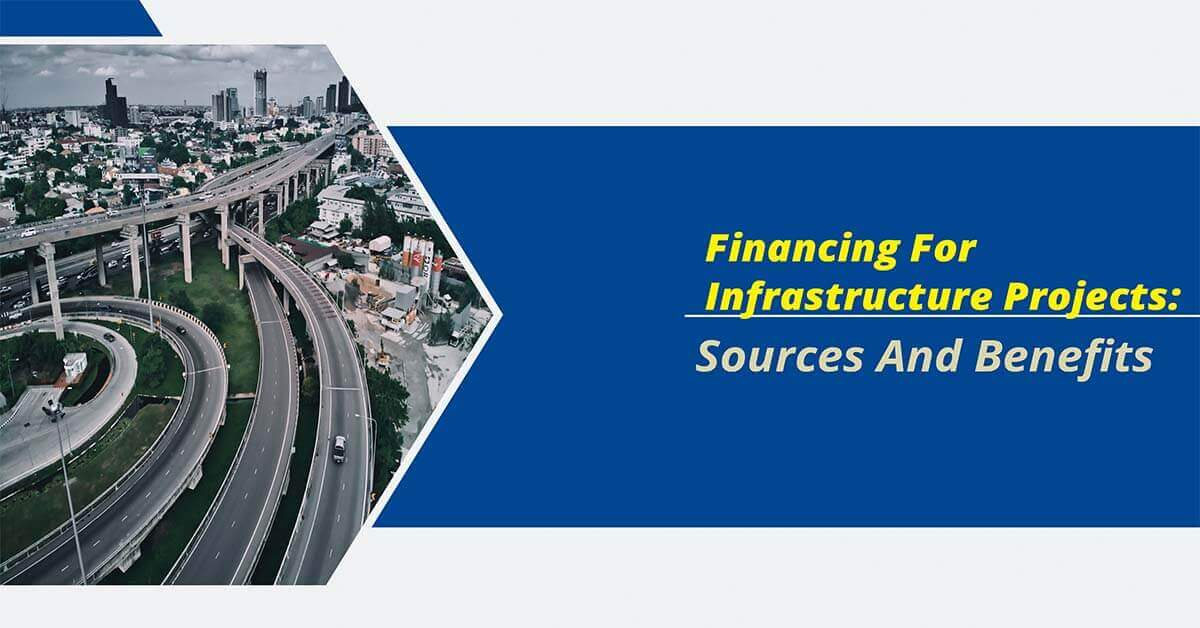 Financing for Infrastructure Projects: Sources And Benefits