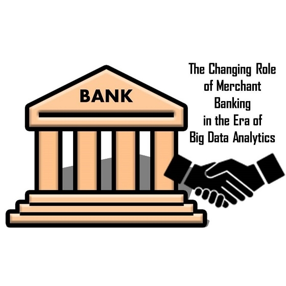 The Changing Role of Merchant Banking in the Era of Big Data Analytics