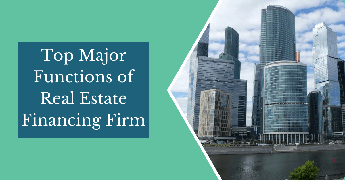 Top Major Functions of Real Estate Financing Firm