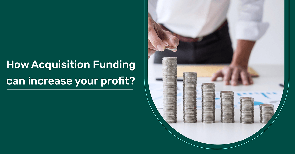 How Acquisition Funding Can Increase Your Profit?