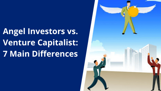Angel Investors vs. Venture Capitalist: 7 Main Differences
