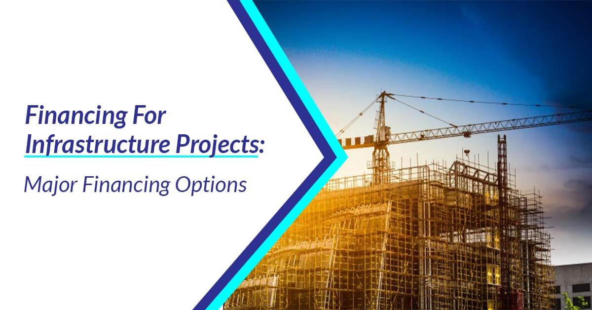Financing for Infrastructure Projects: Major Financing Options