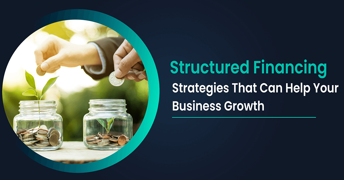 Structured Financing Strategies That Can Help Your Business Growth