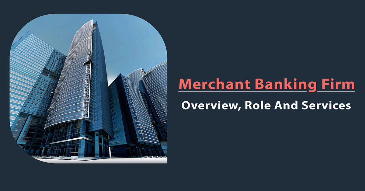 Merchant Banking Firm – Overview, Role And Services