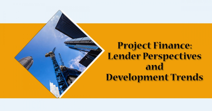 Project Finance: Lender Perspectives and Development Trends