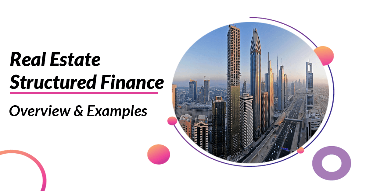 Real Estate Structured Finance- Overview And Examples