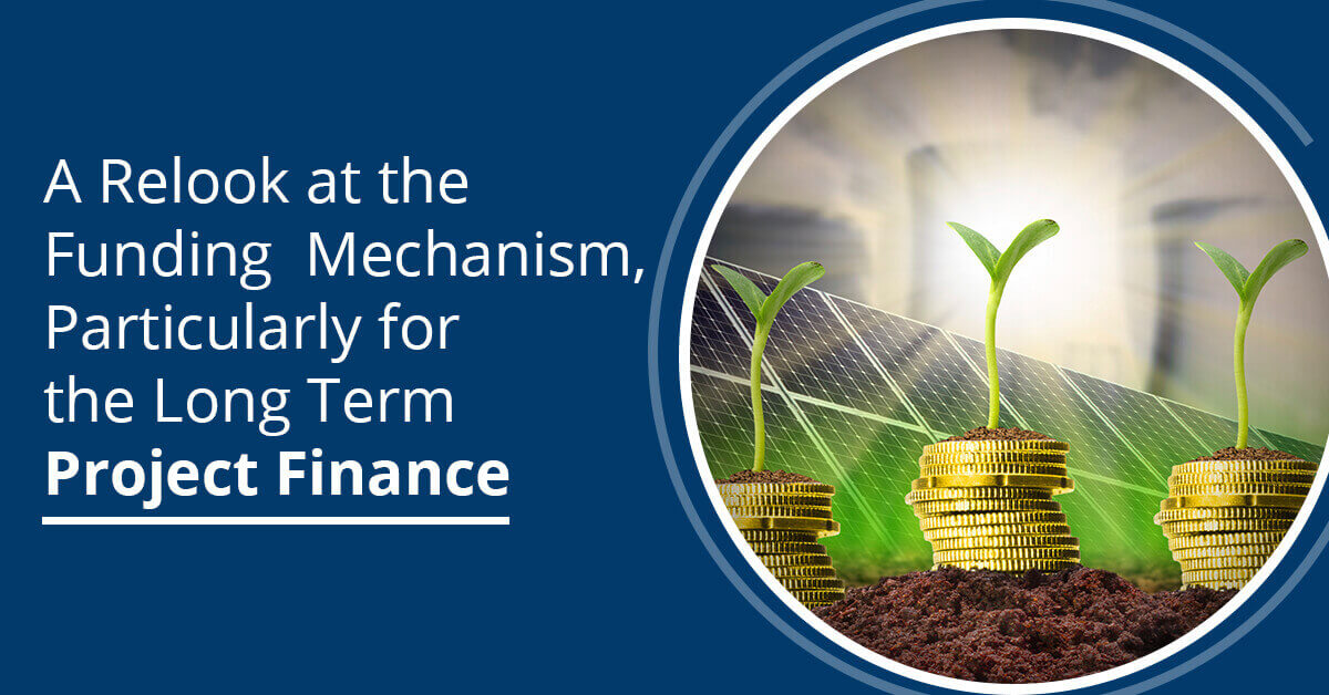 Long Term Project Finance Mechanism: Need For A Relook