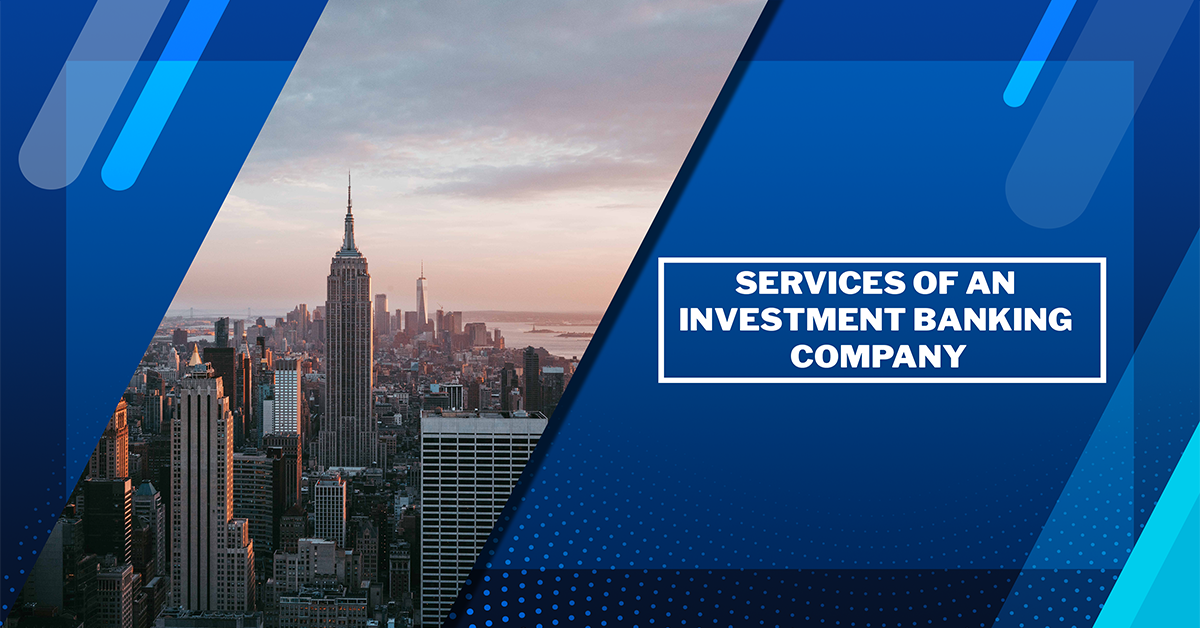 Services Of an  Investment Banking  Company