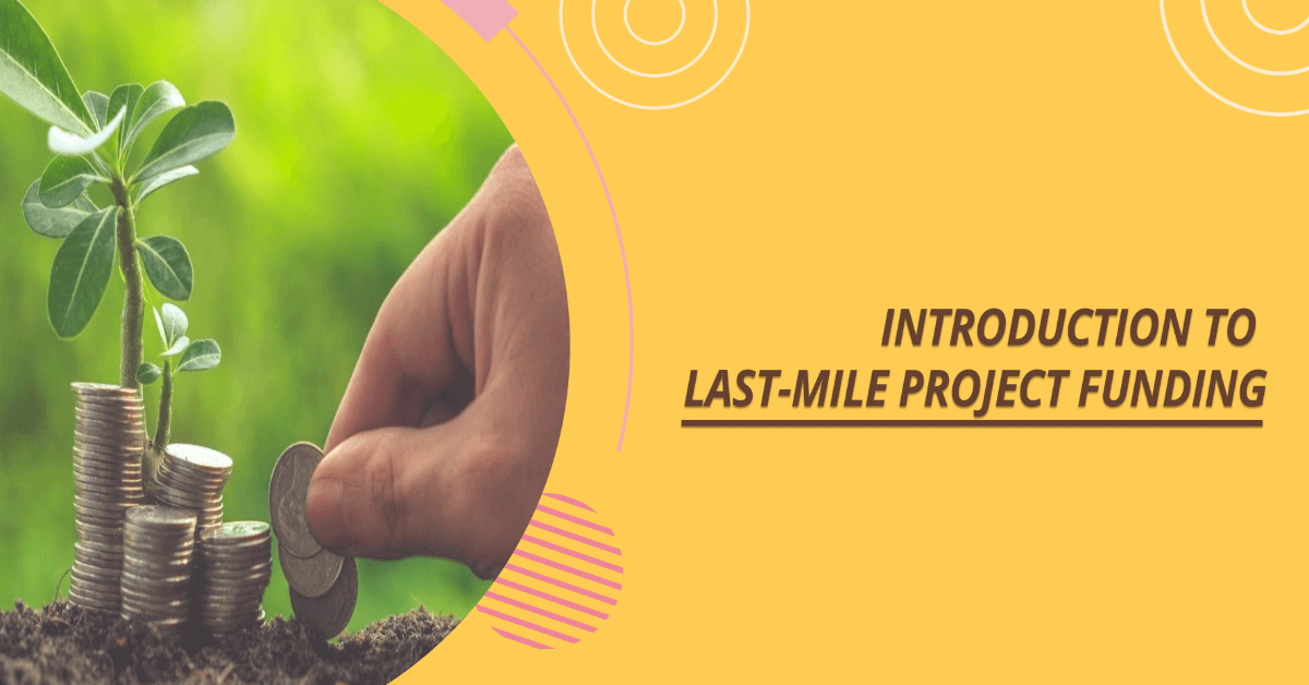 All You Need to Know About Last Mile Project Funding
