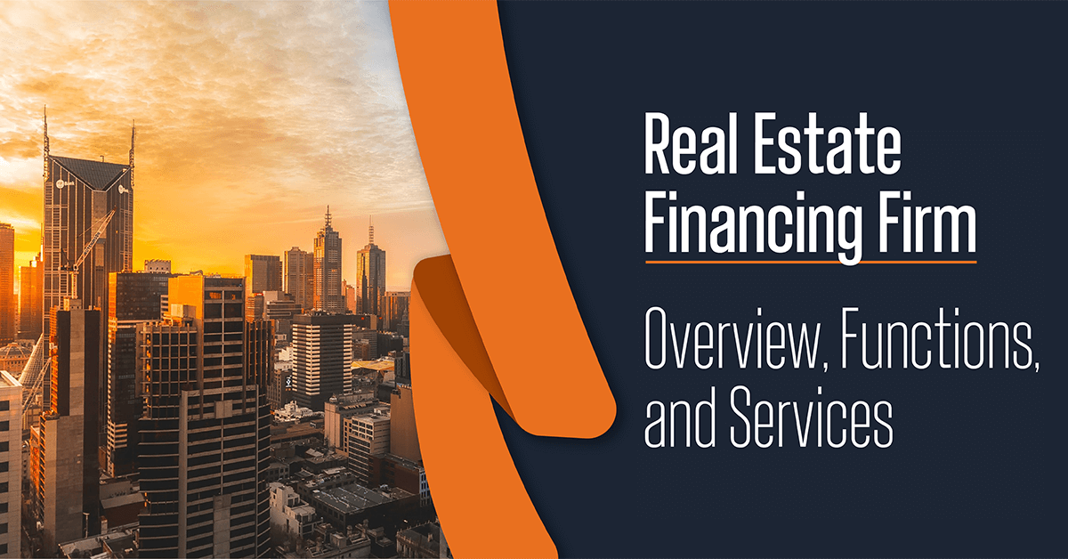 Real Estate Financing Firm – Overview, Functions, and Services
