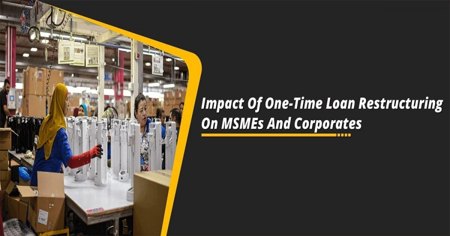 Impact Of One-Time Loan Restructuring On MSMEs And Corporates