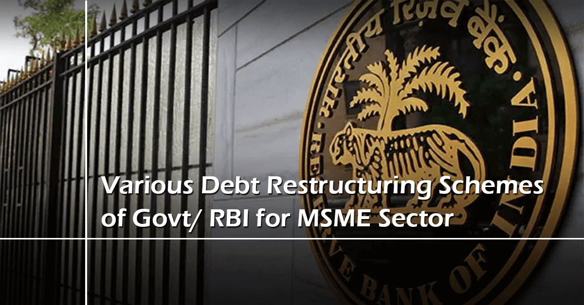 Various Debt Restructuring Schemes of Govt/ RBI for MSME Sector