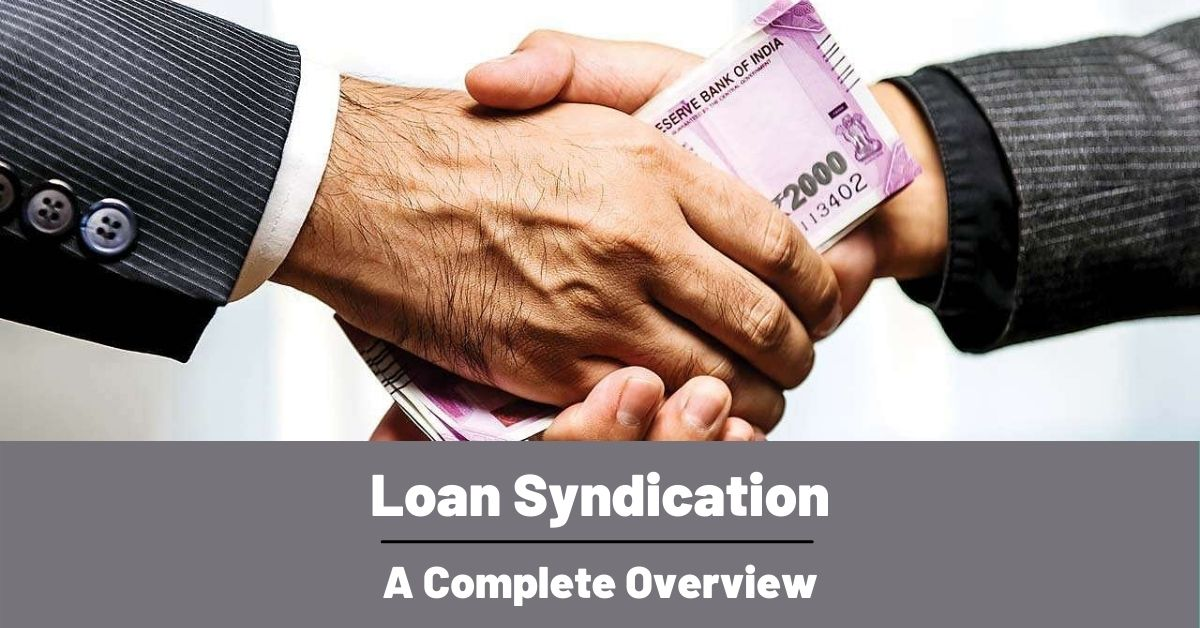 Loan Syndication : A Complete Overview