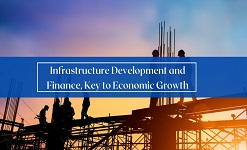 Infrastructure Development and Finance,  Key to Economic Growth