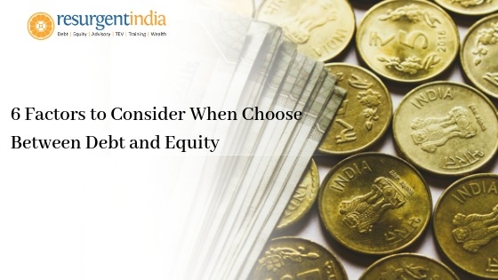 Factors to consider when choose between Debt and Equity